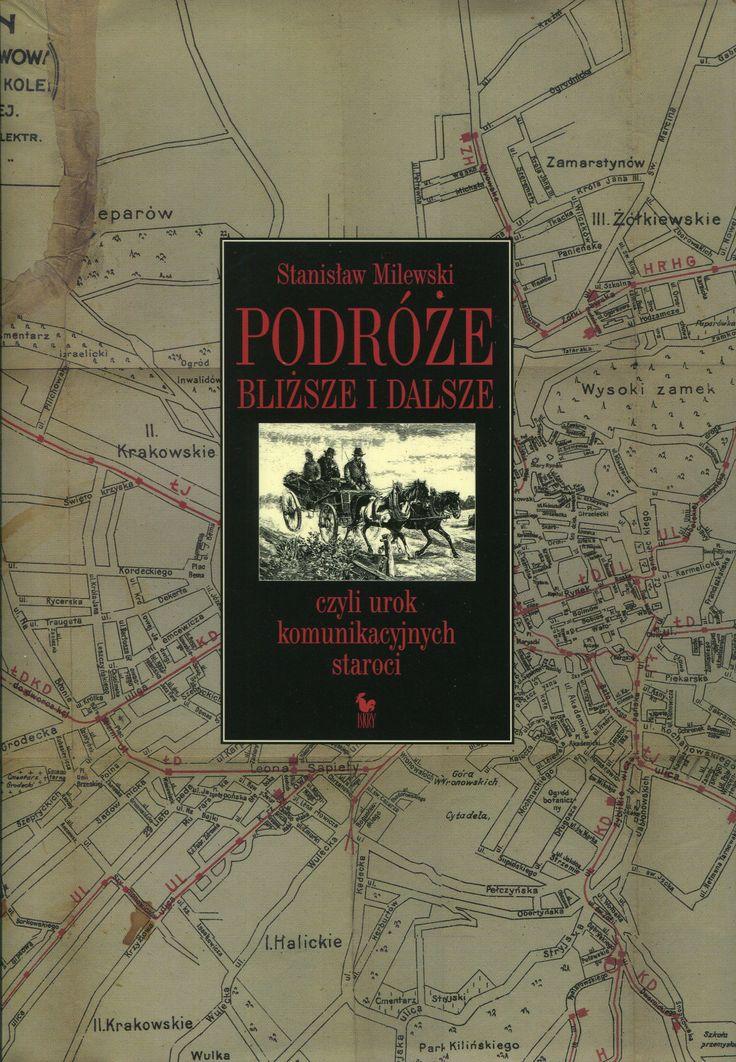 """""""Podróże bliższe i dalsze czyli urok komunikacyjnych staroci"""" Stanisław Milewski  Cover by Andrzej Barecki Published by Wydawnictwo Iskry 2006"""