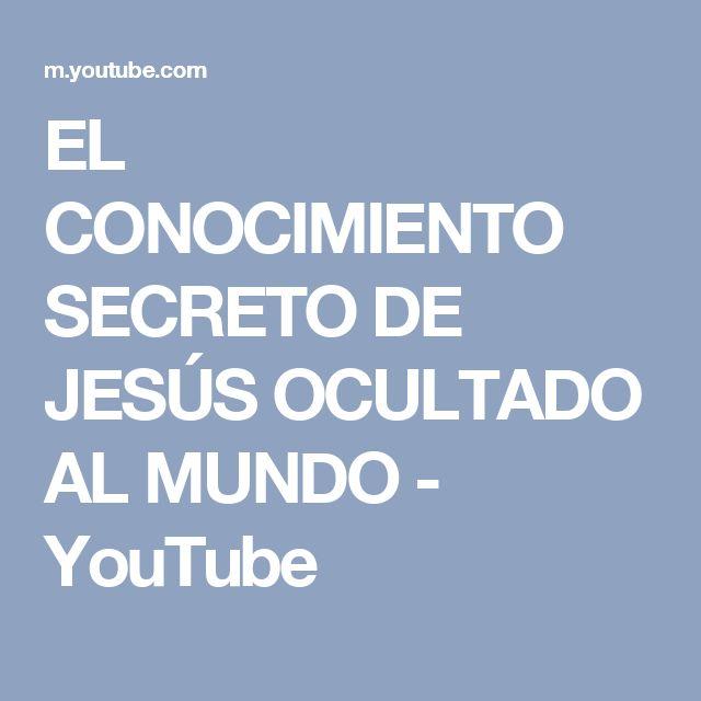 EL CONOCIMIENTO SECRETO DE JESÚS OCULTADO AL MUNDO - YouTube