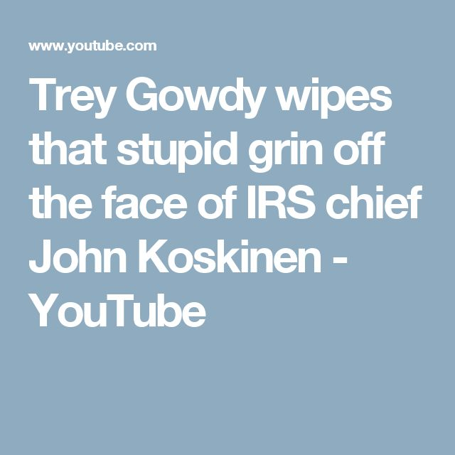 Trey Gowdy wipes that stupid grin off the face of IRS chief John Koskinen - YouTube