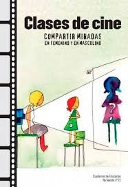 Clases de cine : compartir miradas en femenino y en masculino, de Andrea García González.  L/Bc 396:791.4 GAR cla http://almena.uva.es/search~S1*spi/?searchtype=t&searcharg=clases+de+cine&sort=D