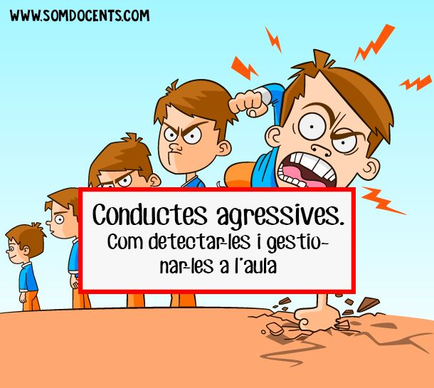 Conductes agressives. Com detectar-les i gestionar-les a l'aula.