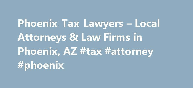 Phoenix Tax Lawyers – Local Attorneys & Law Firms in Phoenix, AZ #tax #attorney #phoenix http://poland.nef2.com/phoenix-tax-lawyers-local-attorneys-law-firms-in-phoenix-az-tax-attorney-phoenix/  # Phoenix Tax Lawyers, Attorneys and Law Firms – Arizona Need help with a Tax matter? You've come to the right place. Whether you are a business or individual taxpayer in need of tax-related legal help, a tax lawyer can help. Tax lawyers can assist with understanding tax law and resolve tax liens…