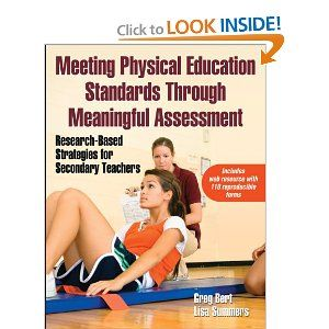 Maybe the best: Meeting Physical Education Standards Through Meaningful Assessment With Web Resource: Research-Based Strategies for Secondary Teachers: Greg...