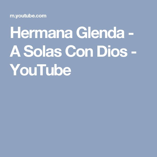 Hermana Glenda - A Solas Con Dios - YouTube