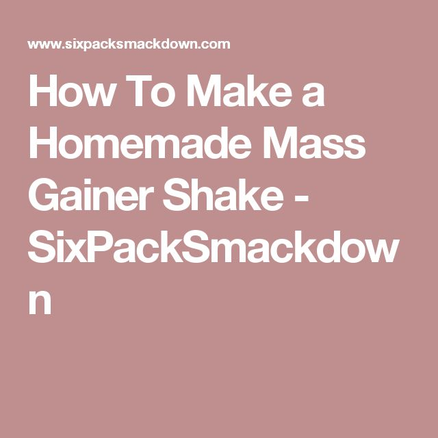 How To Make a Homemade Mass Gainer Shake - SixPackSmackdown