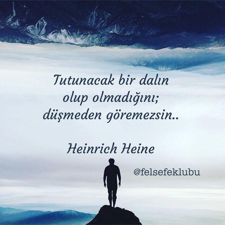 Tutunacak bir dalın olup olmadığını; düşmeden göremezsin..   - Heinrich Heine  #sözler #anlamlısözler #güzelsözler #manalısözler #özlüsözler #alıntı #alıntılar #alıntıdır #alıntısözler