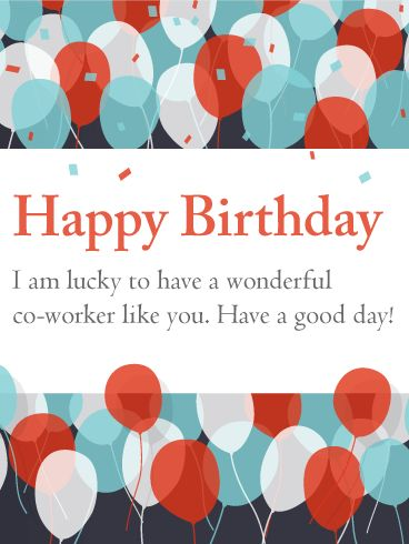 Have a Good Day! Happy Birthday Card for Co-Worker: We spend more time with our co-workers than almost anyone else in life! That's why it's so important to recognize your co-workers' birthdays when they arrive. Send this happy birthday card to your colleague to share how lucky you feel to work alongside them. A great co-worker is a great gift, so let them know it on their birthday! This retro and minimalistic birthday greeting works for just about anyone in the office.
