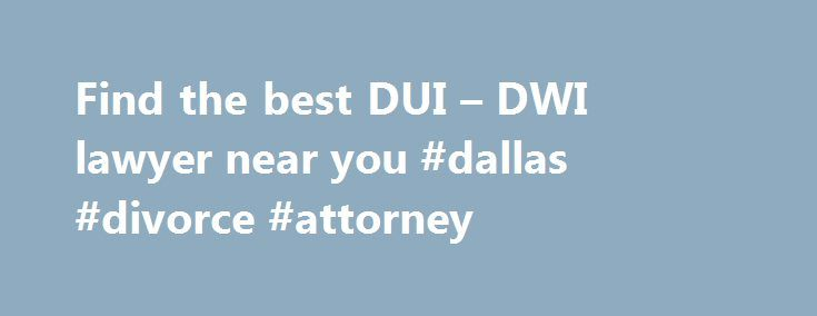 Find the best DUI – DWI lawyer near you #dallas #divorce #attorney http://attorney.remmont.com/find-the-best-dui-dwi-lawyer-near-you-dallas-divorce-attorney/  #dui lawyer DUI DWI lawyers What a DUI DWI lawyer can do for you The chances of successfully beating a DUI charge are slim to none if you don t hire a DUI lawyer. A DUI conviction can have lasting consequences on your life, including the payment of stiff fines and penalties, the loss of […]