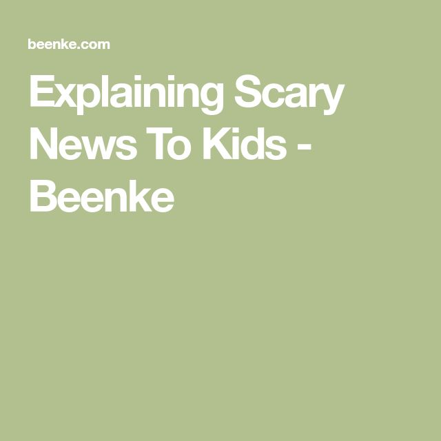 Explaining Scary News To Kids - Beenke