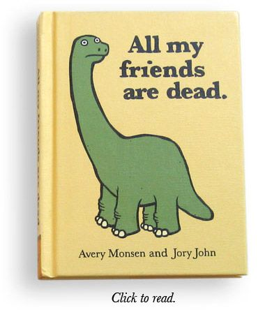 All My Friends Are Dead. Such a funny & cute book!: My Friend, Friends, Dinosaur, Funny, Funnies, Children Books, Kid
