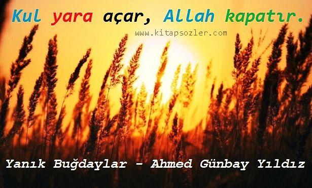 Kul yara açar, Allah kapatır. Yanık Buğdaylar-Ahmed Günbay Yıldız http://www.kitapsozler.com/ahmed-gunbay-yildiz-resimli-kitap-alintilari/