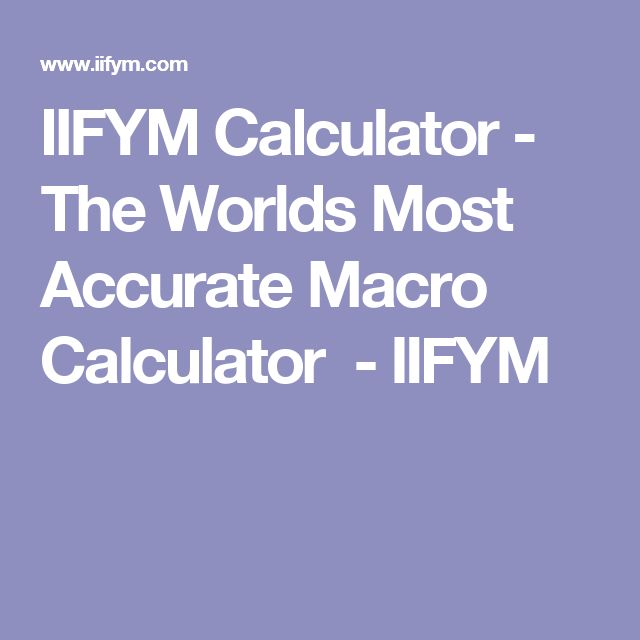 IIFYM Calculator - The Worlds Most Accurate Macro Calculator  - IIFYM