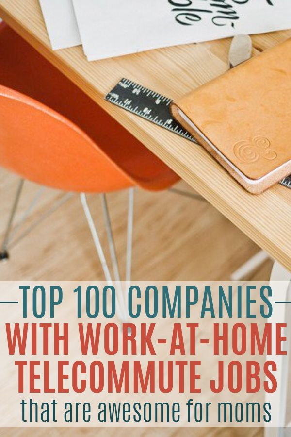 Top 100 Companies with Work-at-Home Telecommute Jobs that are Awesome for Moms!