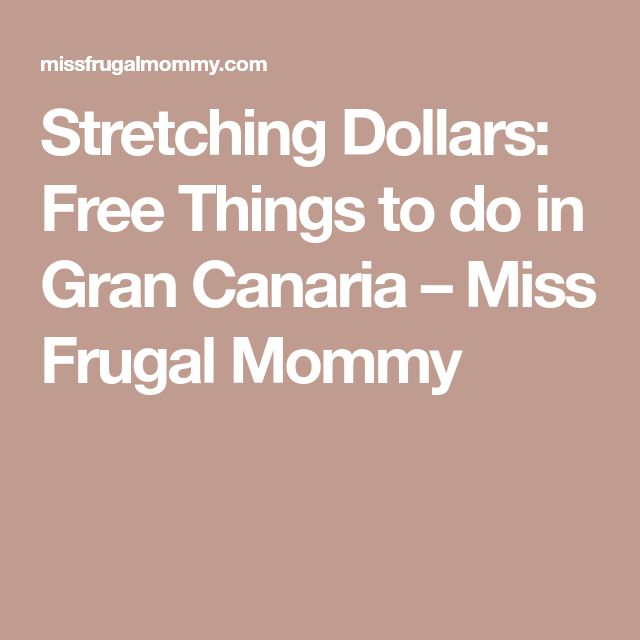 Stretching Dollars: Free Things to do in Gran Canaria – Miss Frugal Mommy