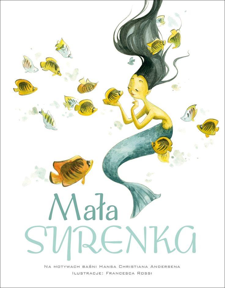 Mała Syrenka - Francesca Rossi (ilustr.) - swiatksiazki.pl