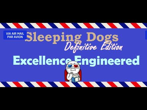 [2:05]Excellence Engineered - Sleeping Dogs: Definitive Edition