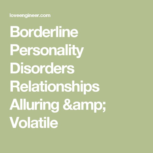 borderline personality disorder dating Unstable relationships is a main borderline personality trait one of the main borderline personality disorder symptoms is having volatile and unstable relationships, even with close family and .