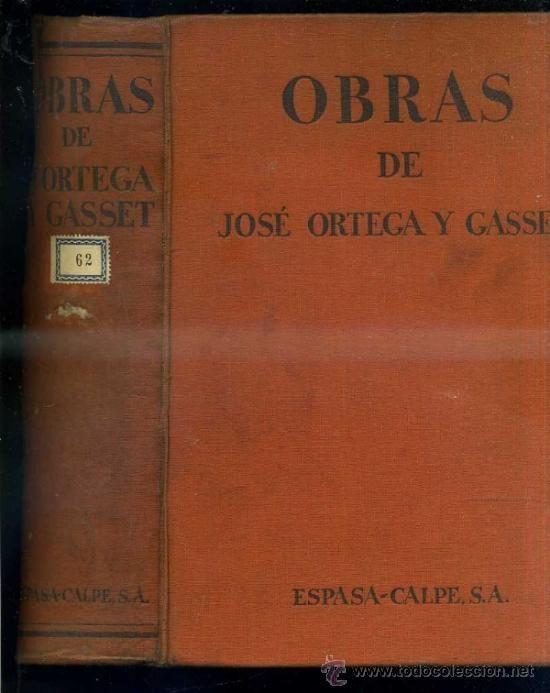 Ortega y Gasset, José (1883-1955) Obras de José Ortega y Gasset Madrid : Espasa-Calpe, 1932 http://absysnet.bbtk.ull.es/cgi-bin/abnetopac01?TITN=322675