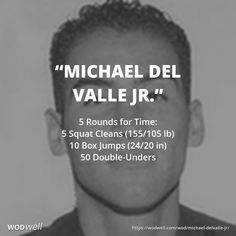 """""""Michael Del Valle Jr."""" WOD - 5 Rounds for Time: 5 Squat Cleans (155/105 lb); 10 Box Jumps (24/20 in); 50 Double-Unders"""