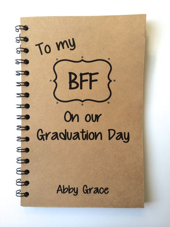 The perfect gift for your BFF!  WHATS INCLUDED * Graduation Notebook with Lined or Blank Pages, You Pick front cover color! Please put name and