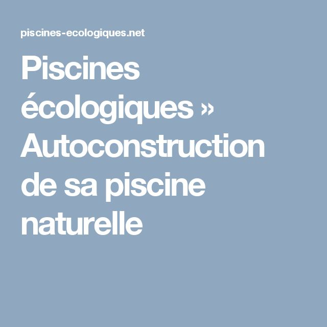 Les 25 meilleures id es de la cat gorie autoconstruction for Autoconstruction piscine naturelle