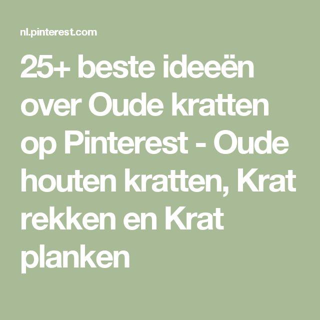 25+ beste ideeën over Oude kratten op Pinterest - Oude houten kratten, Krat rekken en Krat planken