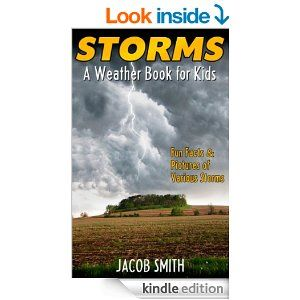 Free 5/15/14 Amazon.com: Storms! A Weather Book for Kids: With Fun Facts & Pictures of Various Storms, Including Hailstorms, Blizzards, Hurricanes and To...