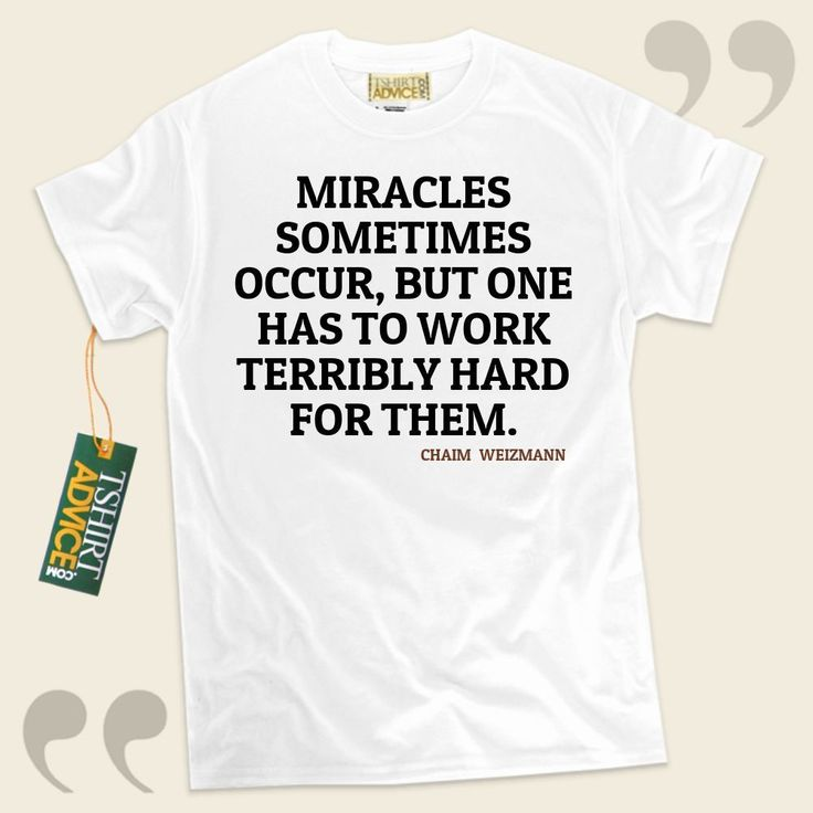 Miracles sometimes occur, but one has to work terribly hard for them.-Chaim Weizmann This amazing  quote tee  will not go out of style. We recommend unforgettable  saying tee shirts ,  words of knowledge t shirts ,  idea t-shirts , and  literature t shirts  in admiration of brilliant experts,... - http://www.tshirtadvice.com/chaim-weizmann-t-shirts-miracles-wisdom-tshirts/