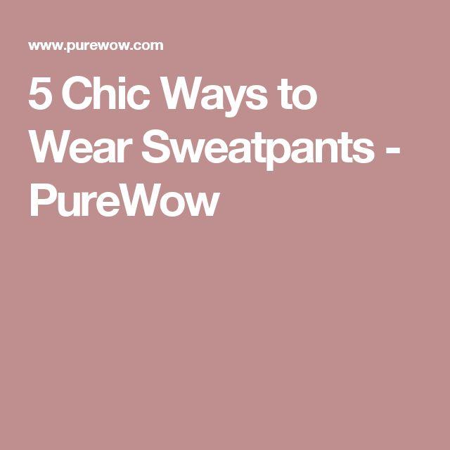 5 Chic Ways to Wear Sweatpants - PureWow