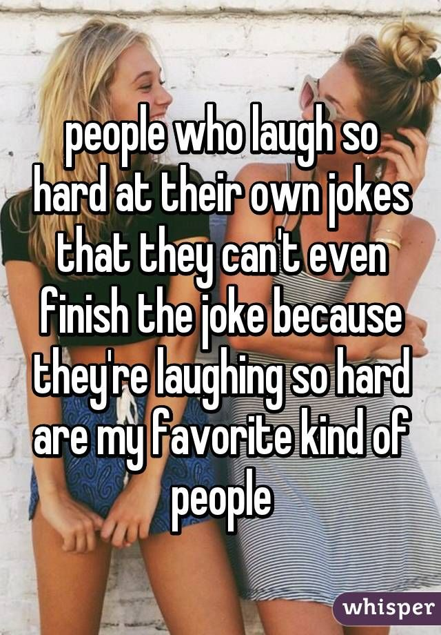 """""""people who laugh so hard at their own jokes that they can't even finish the…"""