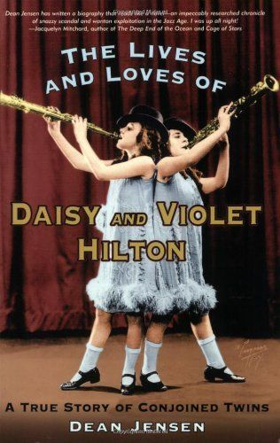 The Lives and Loves of Daisy and Violet Hilton: A True Story of Conjoined Twins by Dean Jensen $17.47