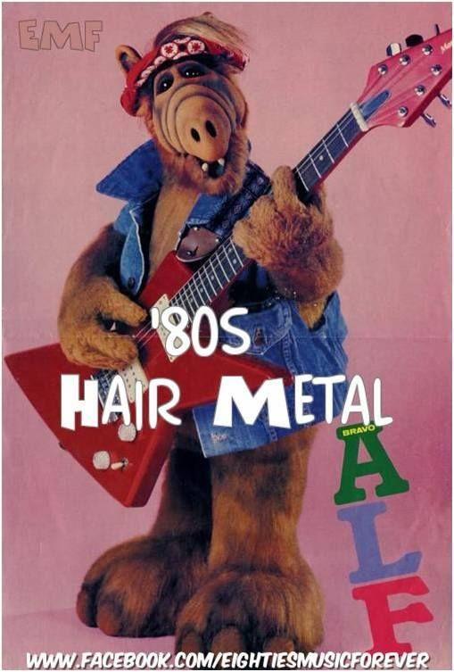 80's hair metal.  ALF
