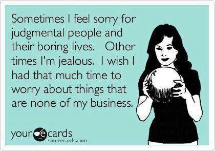 seriously...you'd be so much happier minding your own business and seeing the best in others.