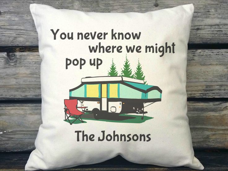 Personalized You Never Know Where We Might Pop Up, Camper Pillow, RV Decor, Camper Decor, Pop Up Camper, Personalized Gift, Canvas or Burlap by SweetPickleShop on Etsy https://www.etsy.com/listing/384912376/personalized-you-never-know-where-we