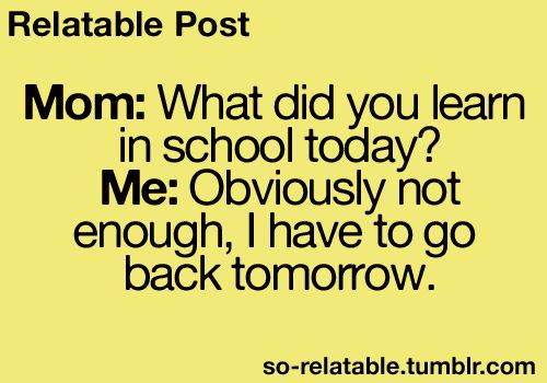 Hah! Yeah! so true! I should say this to my mom when I come home from school tomorrow! :D