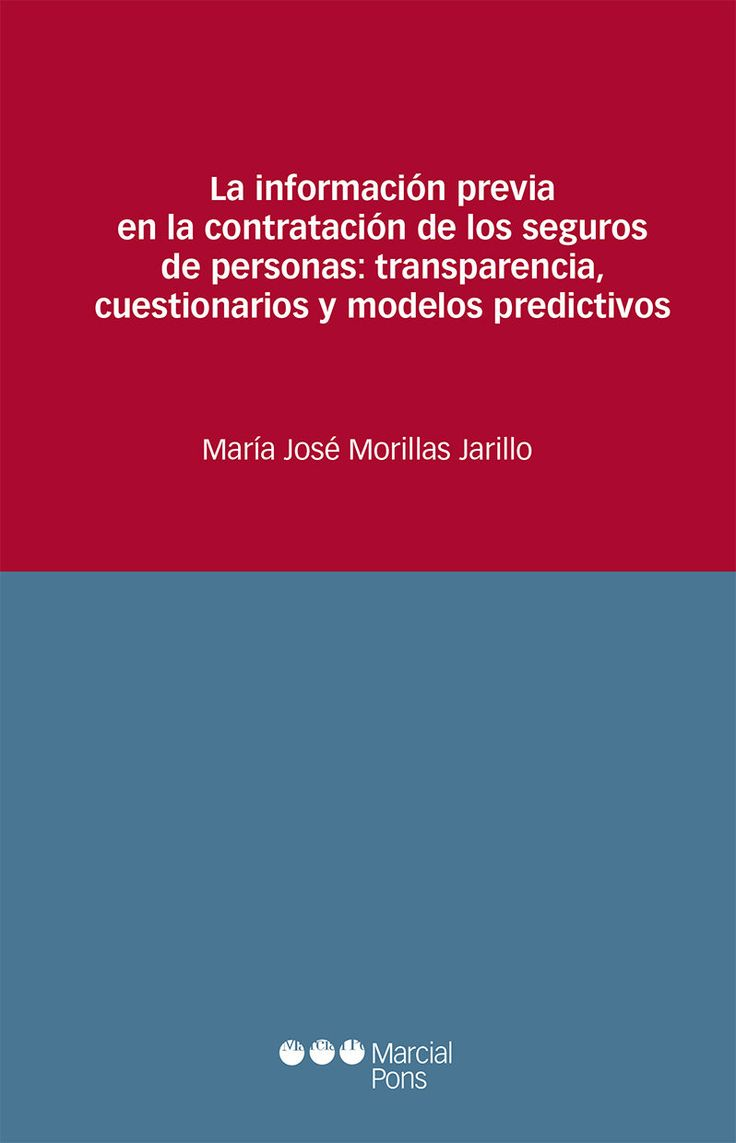 La información previa en la contratación de los seguros de las personas : transparencia, cuestionarios y modelos predictivos / María José Morillas Jarillo. Marcial Pons, 2016