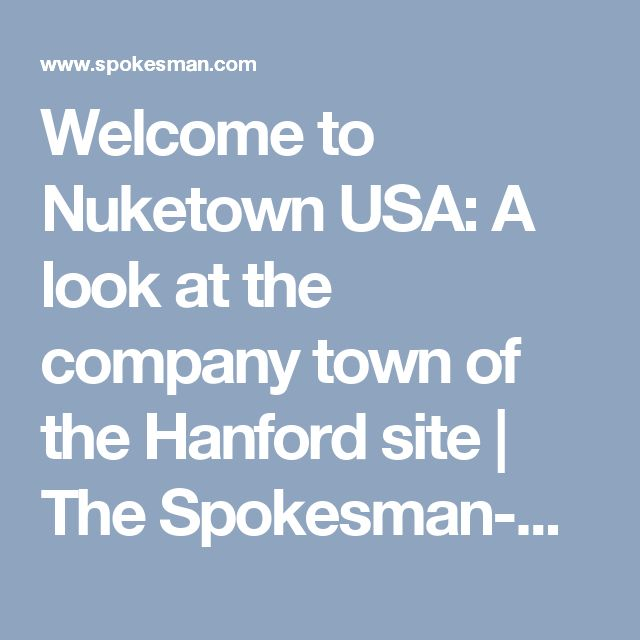 Welcome to Nuketown USA: A look at the company town of the Hanford site | The Spokesman-Review