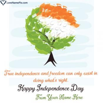 Create beautiful Quotes Images Happy India Independence Day Images with name to express your spirit for country in a beautiful and awesome way.Celebrate India's Independence Day 2016 in awesome and unique way by writing your name on independence day wishes images and use them on any social media to share with others.