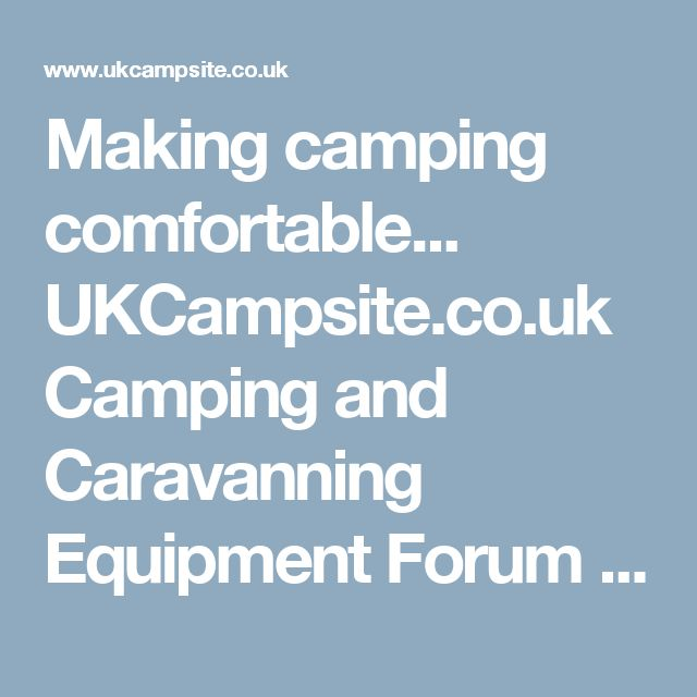 Making camping comfortable... UKCampsite.co.uk Camping and Caravanning Equipment Forum Messages