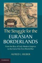 The Struggle for the Eurasian Borderlands: From the Rise of Early Modern Empires to the End of the First World War By Alfred Rieber - This book explores the Eurasian borderlands as contested 'shatter zones' which have generated some of the world's most significant conflicts. Analyzing the struggles of Habsburg, Russian, Ottoman, Iranian and Qing empires, Alfred J. Rieber surveys the period from the rise of the great multicultural, conquest empires in the late medieval/early modern period