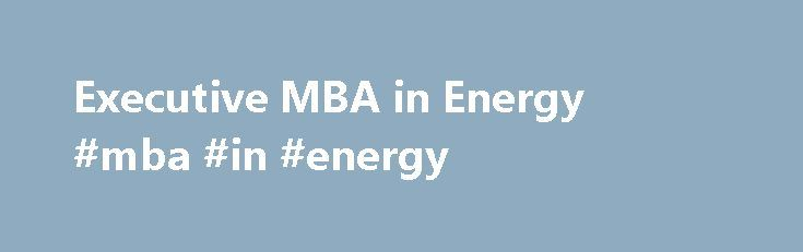 Executive MBA in Energy #mba #in #energy http://washington.nef2.com/executive-mba-in-energy-mba-in-energy/  # The Executive MBA in Energy ALL Energy, ONLY Energy: a 15-month primarily online MBA program Over the last 100 years, the University of Oklahoma has occupied a prominent place, educating students for careers in the energy management industry, especially in oil and gas management. From major oil companies to independents across the United States, you can find OU graduates at every…