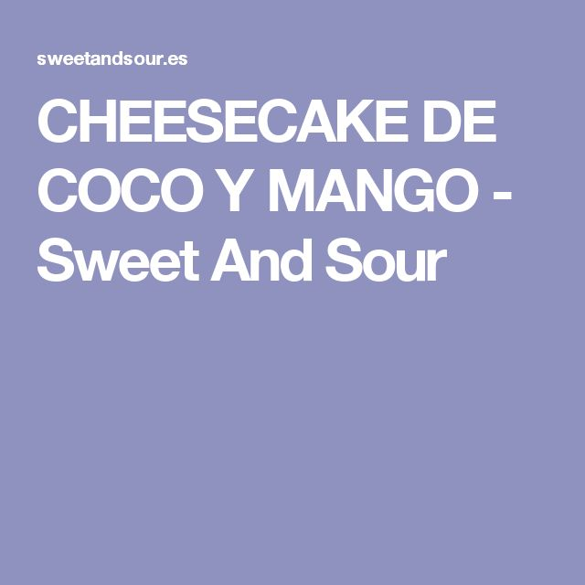 CHEESECAKE DE COCO Y MANGO - Sweet And Sour