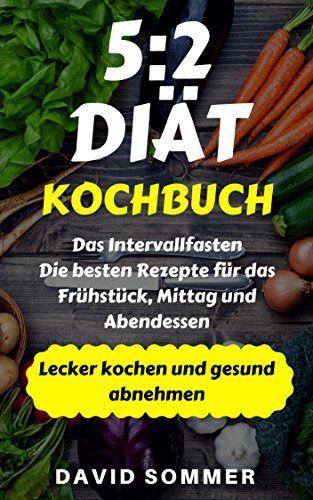 52 Diät Kochbuch Das Intervallfasten Die Besten Rezepte Für Das