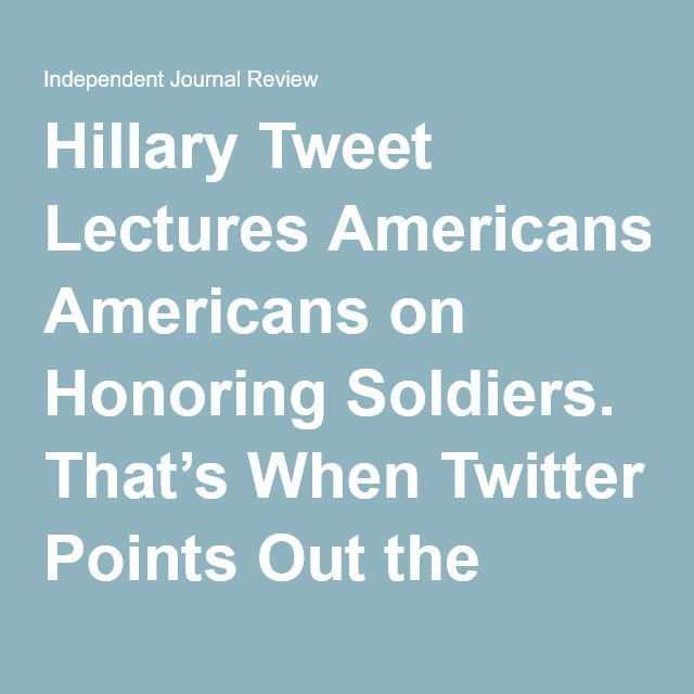 Hillary Tweet Lectures Americans on Honoring Soldiers. That's When Twitter Points Out the Obvious