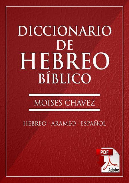 DICCIONARIO BIBLICO HEBREO, ARAMEO, ESPAÑOL MOISES CHAVEZ
