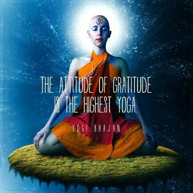 The attitude of gratitude is the highest yoga. ~Yogi Bhajan