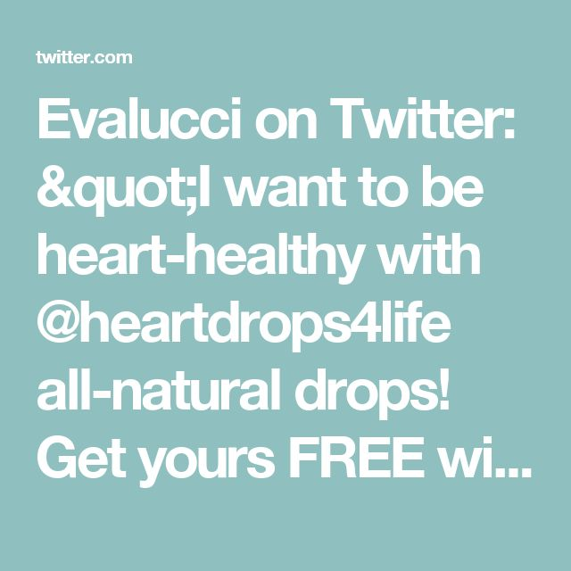"Evalucci on Twitter: ""I want to be heart-healthy with @heartdrops4life all-natural drops! Get yours FREE with @socialnature to #trynatural https://t.co/gJFFtqoRbe"""