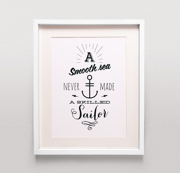 A smooth sea never made a skilled sailor, Modern Inspirational Quote, Design Typography Print, Art Giclee, Archival Print by MrPickwicks on Etsy https://www.etsy.com/listing/160468402/a-smooth-sea-never-made-a-skilled-sailor