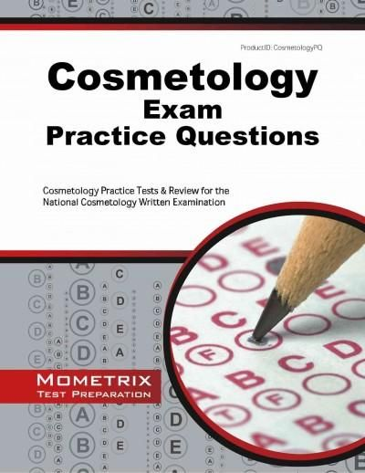 Cosmetology Exam Practice Questions: Cosmetology Practice Tests & Review for the National Cosmetology Written Exa...