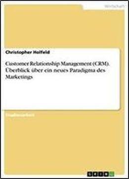 Customer Relationship Management (crm). Uberblick Uber Ein Neues Paradigma Des Marketings free ebook